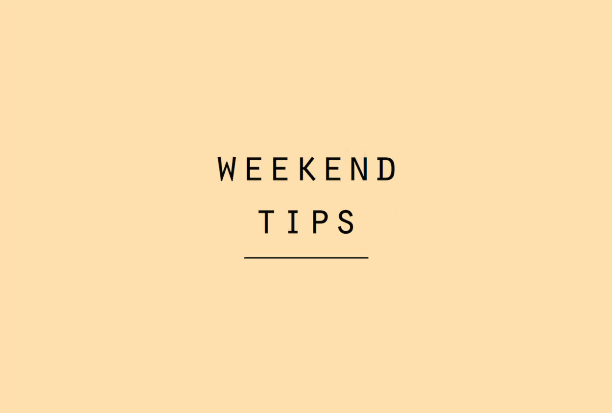 weekend tips week 4 2017