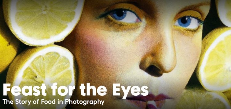 Feast for the Eyes – The Story of Food in Photography